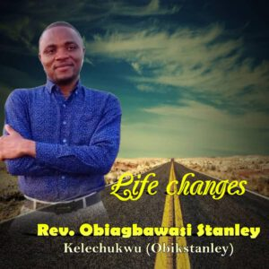 Rev. Obiagbawasi Stanley – Life changes