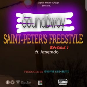 Soundbwoy ft Amerado Saint-Peter freestyle Ep.1 (Prod. By Enzymes Dee Beatz)
